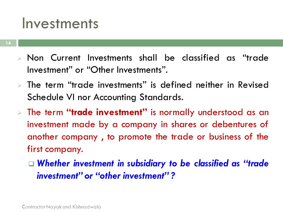 Investments Non Current Investments shall be classified as trade Investment or Other Investments .