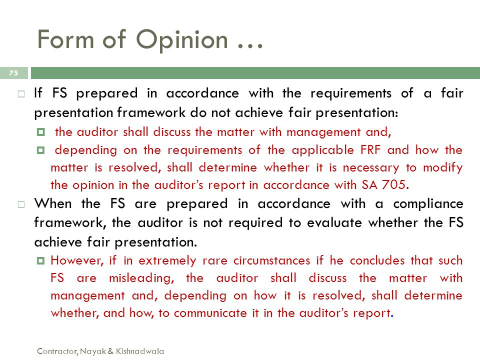 Form of Opinion … If FS prepared in accordance with the requirements of a fair presentation framework do not achieve fair presentation: