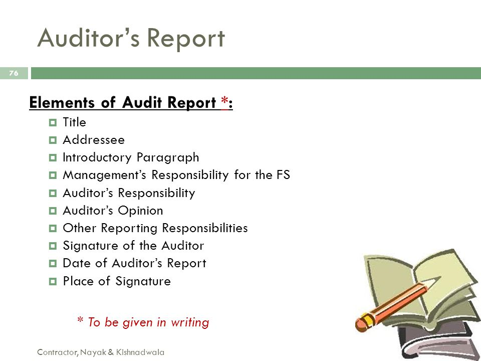 Auditor's Report Elements of Audit Report *: * To be given in writing