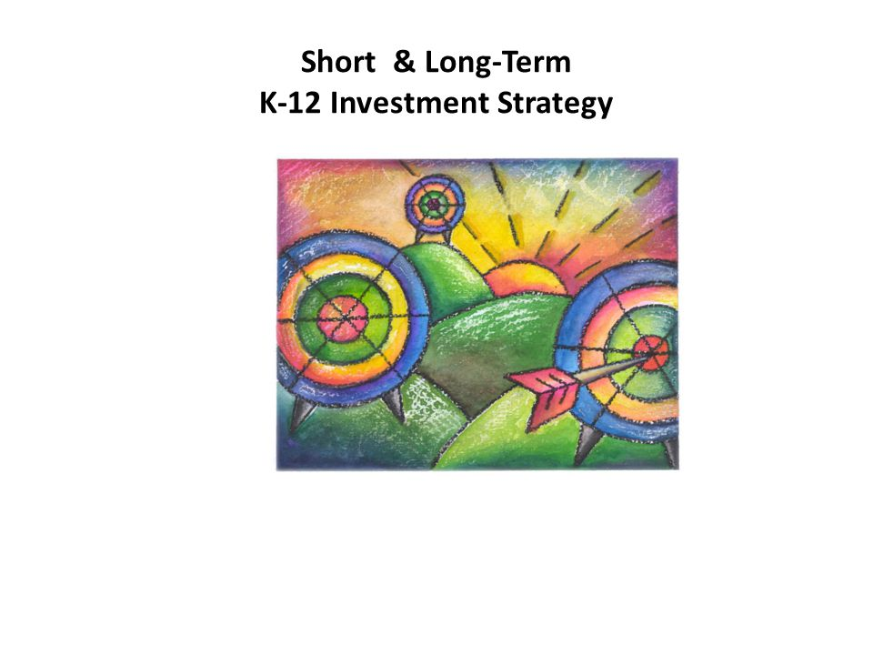 Short & Long-Term K-12 Investment Strategy
