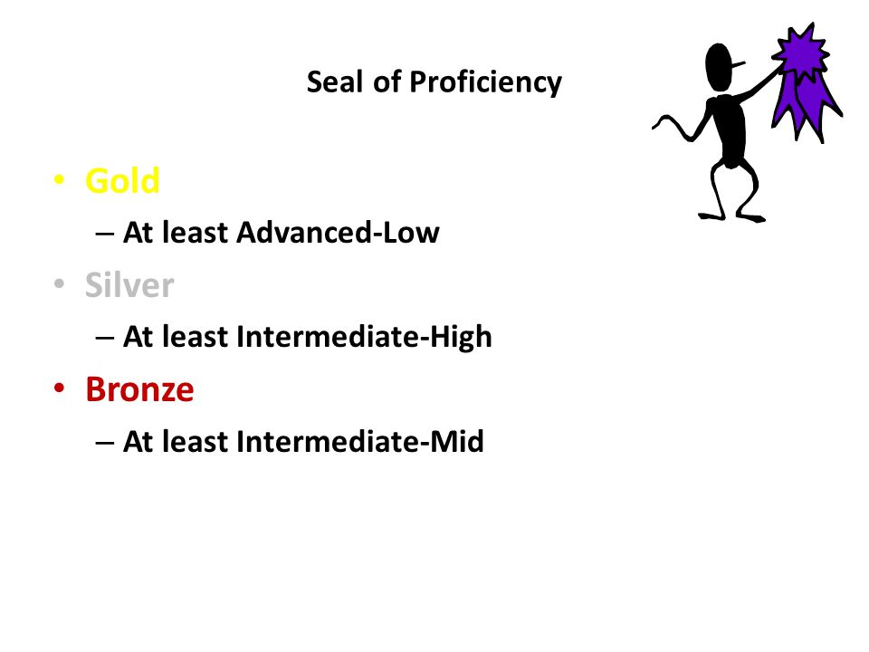 Gold Silver Bronze Seal of Proficiency At least Advanced-Low