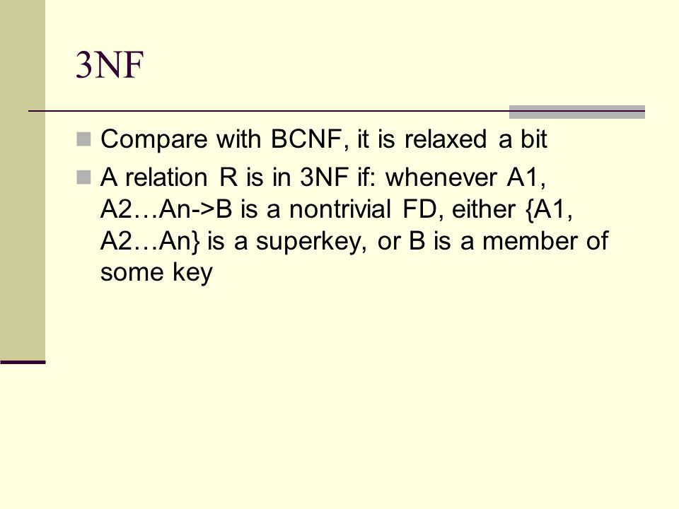 3NF Compare with BCNF, it is relaxed a bit