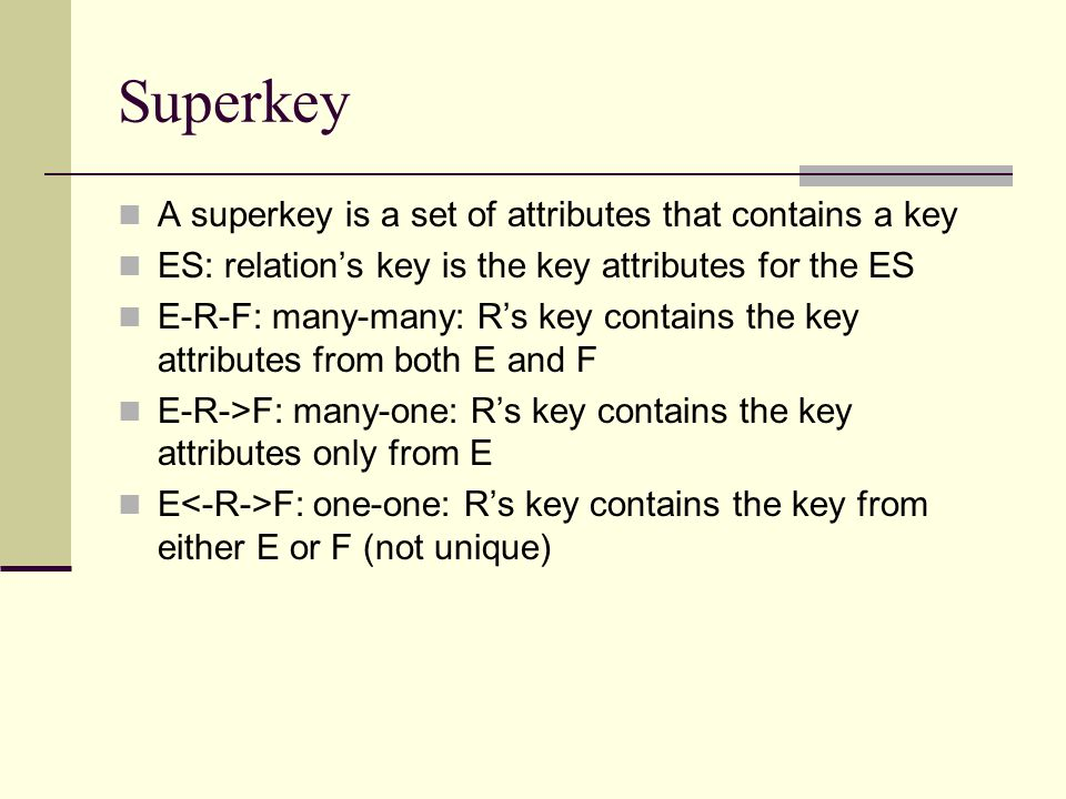 Superkey A superkey is a set of attributes that contains a key
