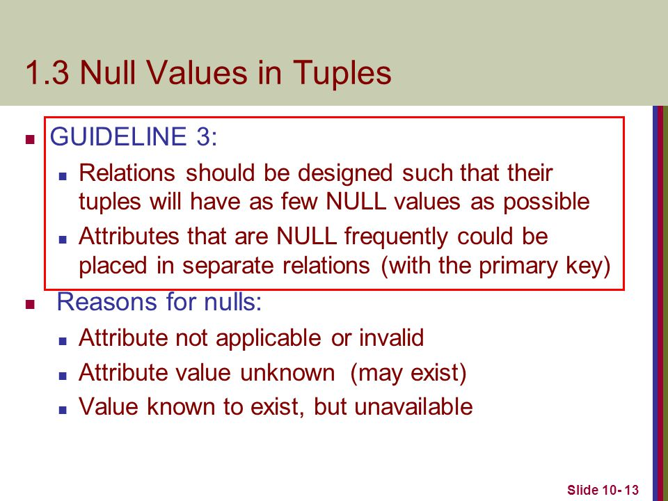 1.3 Null Values in Tuples GUIDELINE 3: Reasons for nulls: