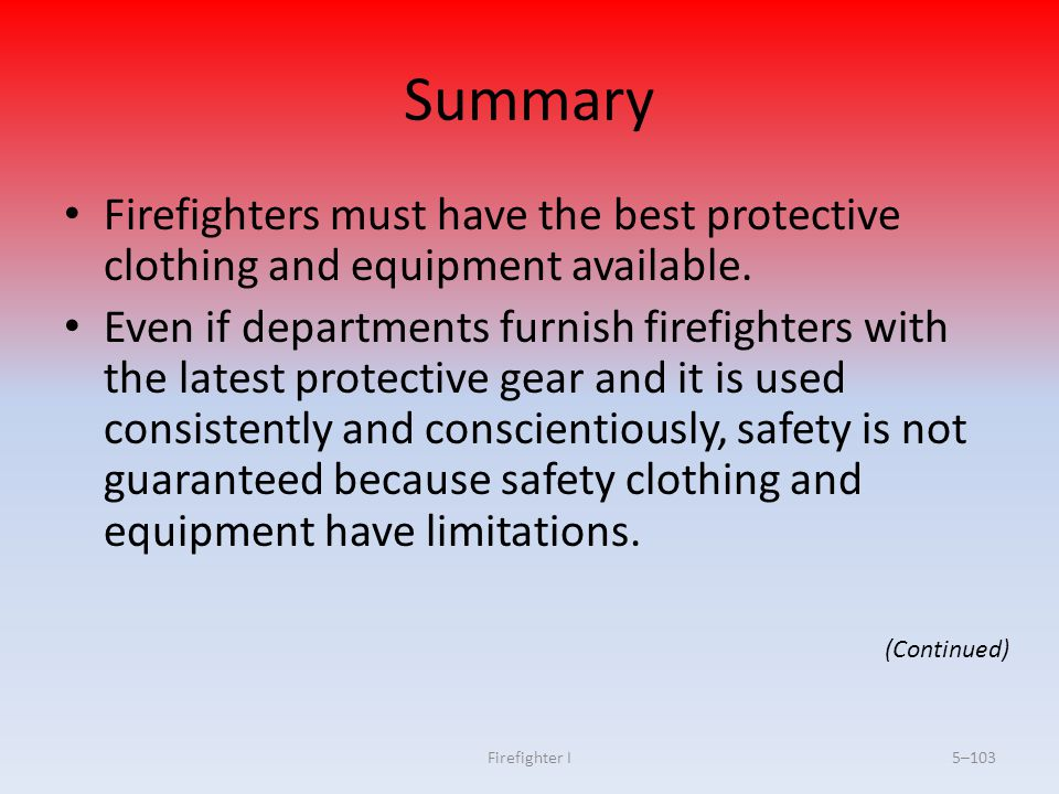 Summary Firefighters must have the best protective clothing and equipment available.