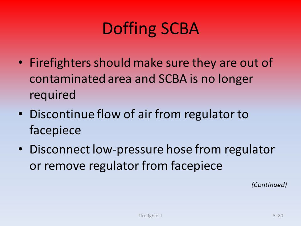 Doffing SCBA Firefighters should make sure they are out of contaminated area and SCBA is no longer required.