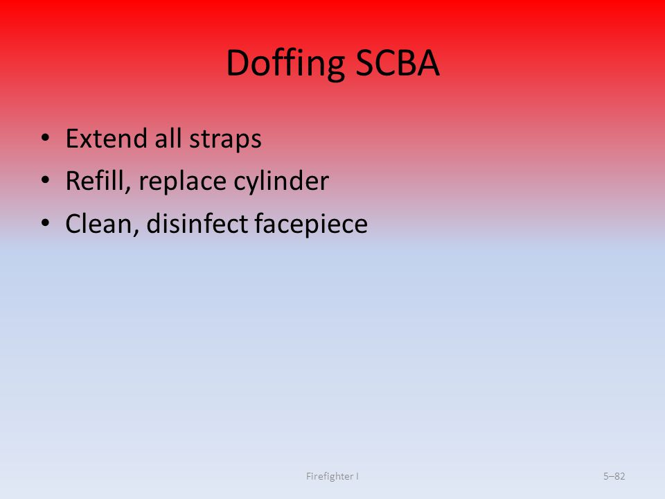 Doffing SCBA Extend all straps Refill, replace cylinder
