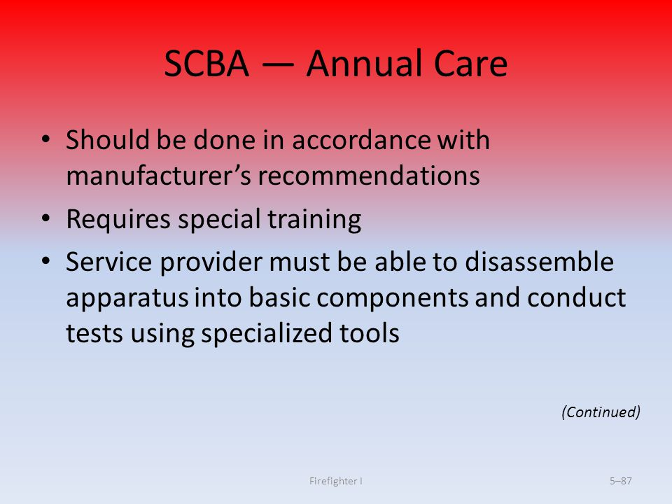 SCBA — Annual Care Should be done in accordance with manufacturer's recommendations. Requires special training.
