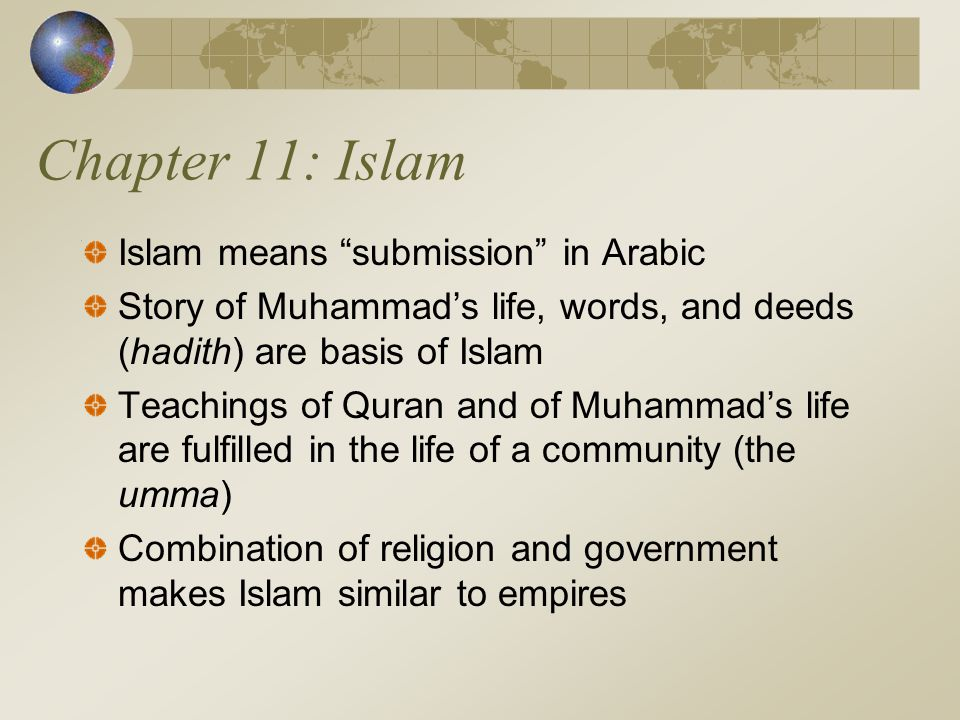 Chapter 11: Islam Islam means submission in Arabic
