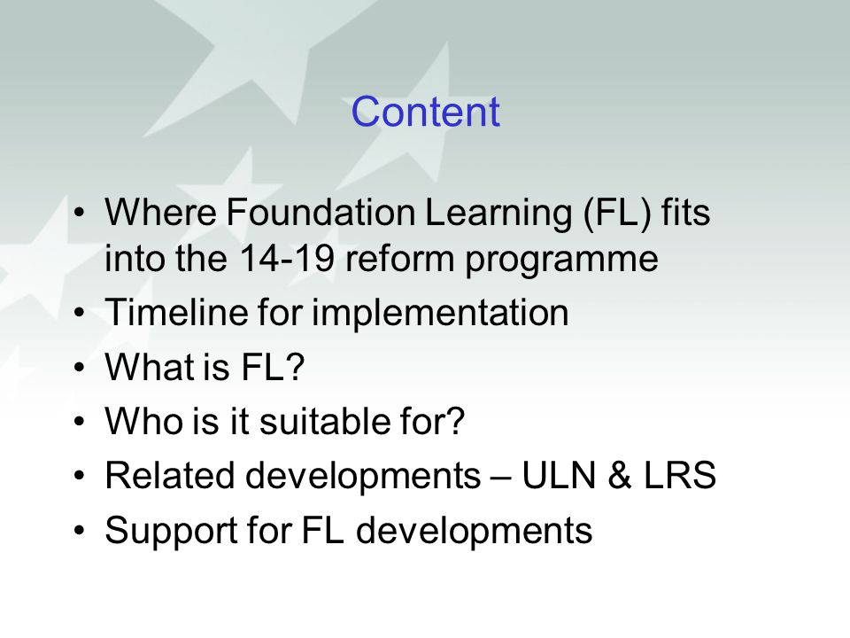 Content Where Foundation Learning (FL) fits into the 14-19 reform programme. Timeline for implementation.