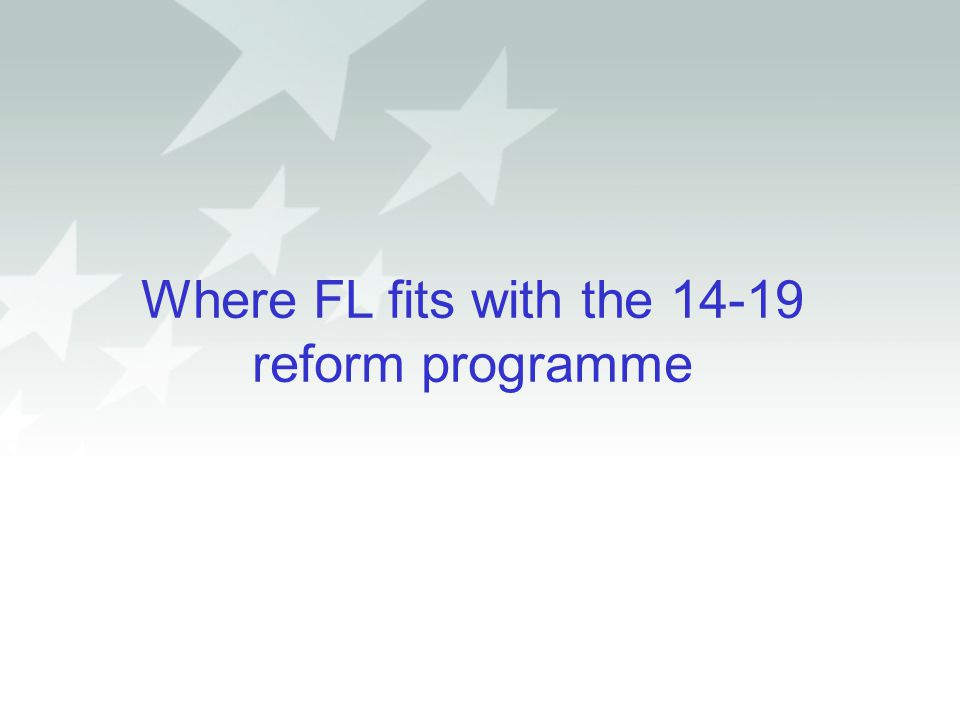Where FL fits with the 14-19 reform programme
