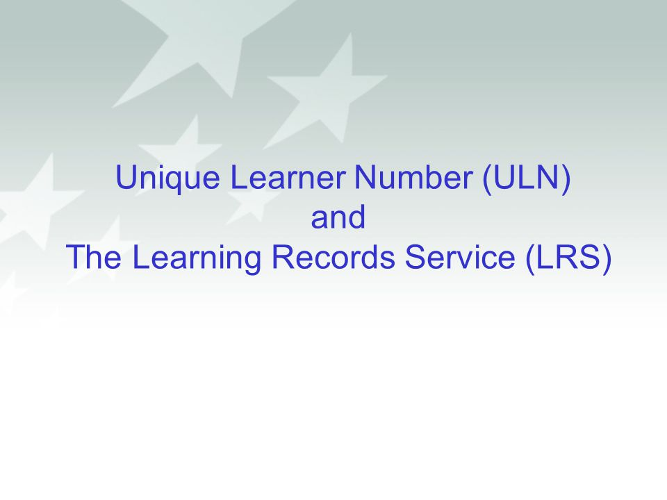 Unique Learner Number (ULN) and The Learning Records Service (LRS)
