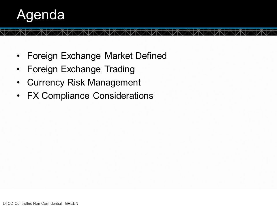 Agenda Foreign Exchange Market Defined Foreign Exchange Trading