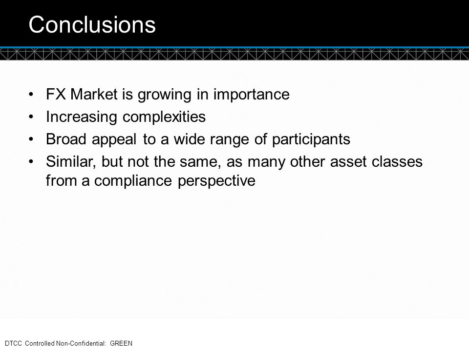 Conclusions FX Market is growing in importance Increasing complexities