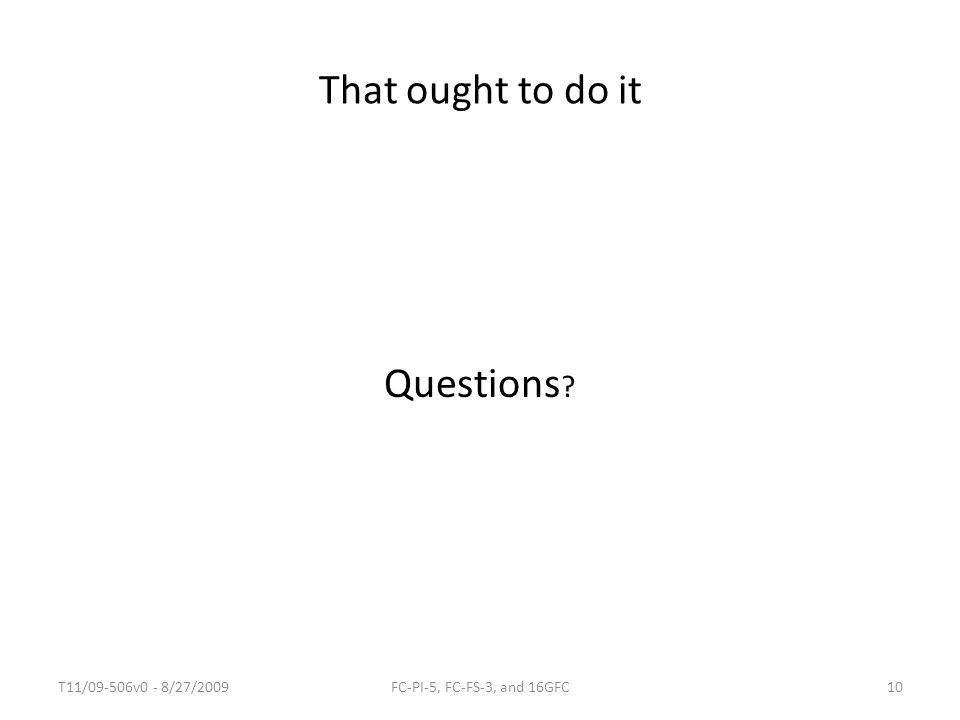 That ought to do it Questions T11/09-506v0 - 8/27/2009