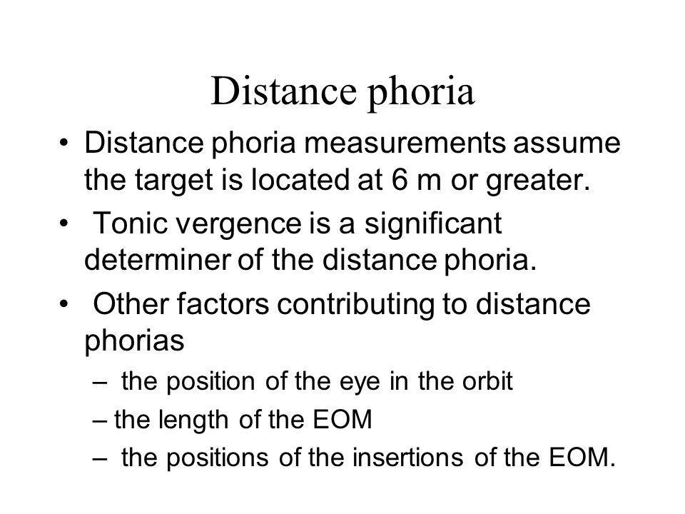 Distance phoria Distance phoria measurements assume the target is located at 6 m or greater.