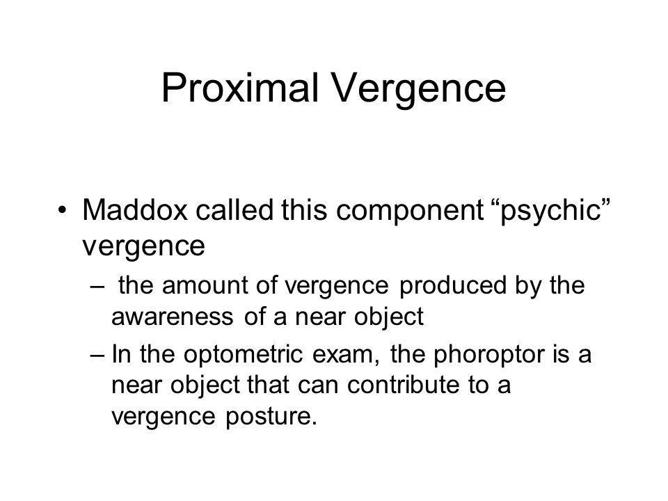 Proximal Vergence Maddox called this component psychic vergence