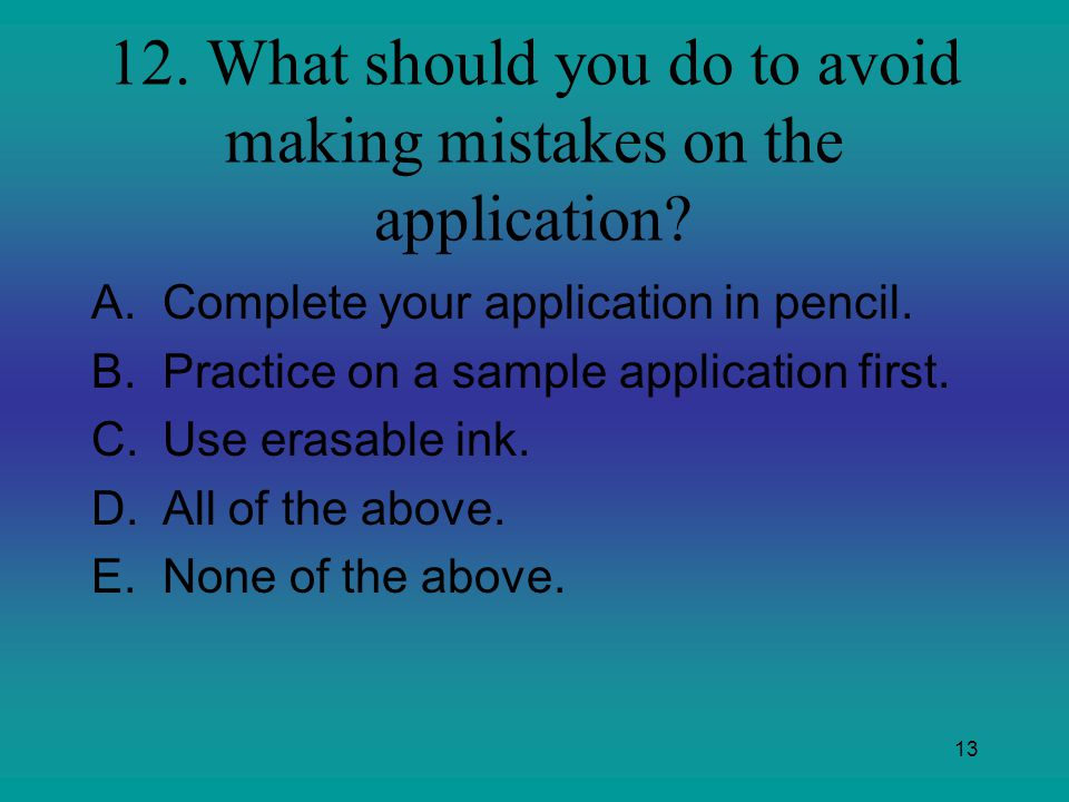 12. What should you do to avoid making mistakes on the application