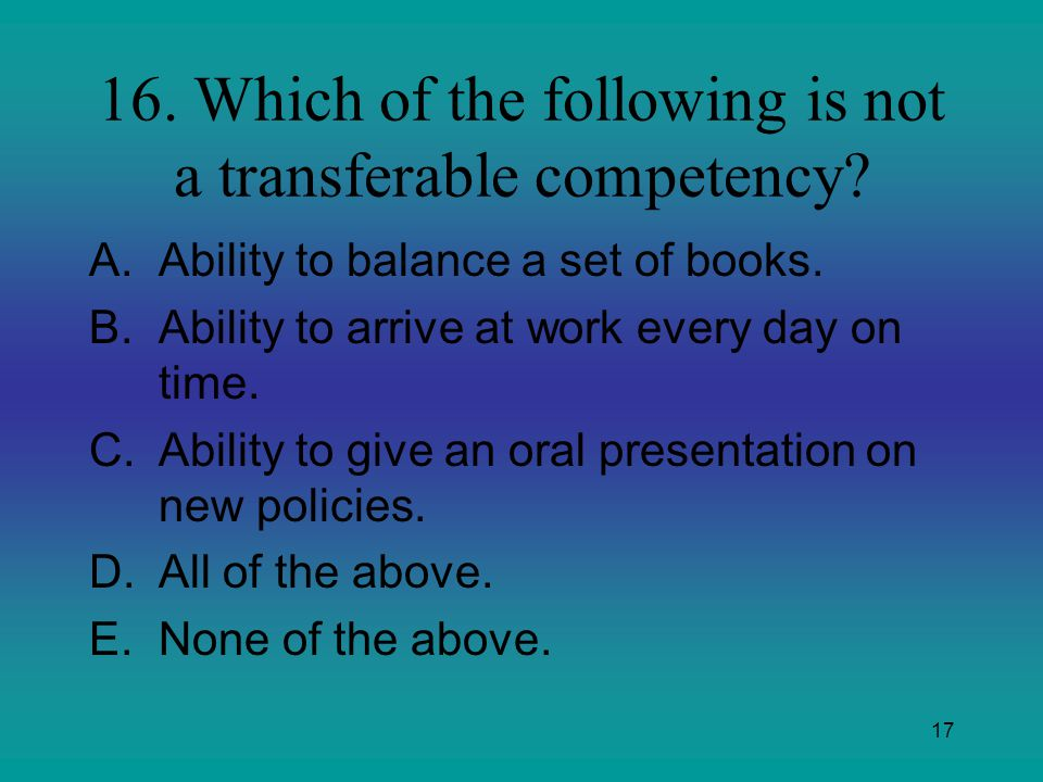 16. Which of the following is not a transferable competency