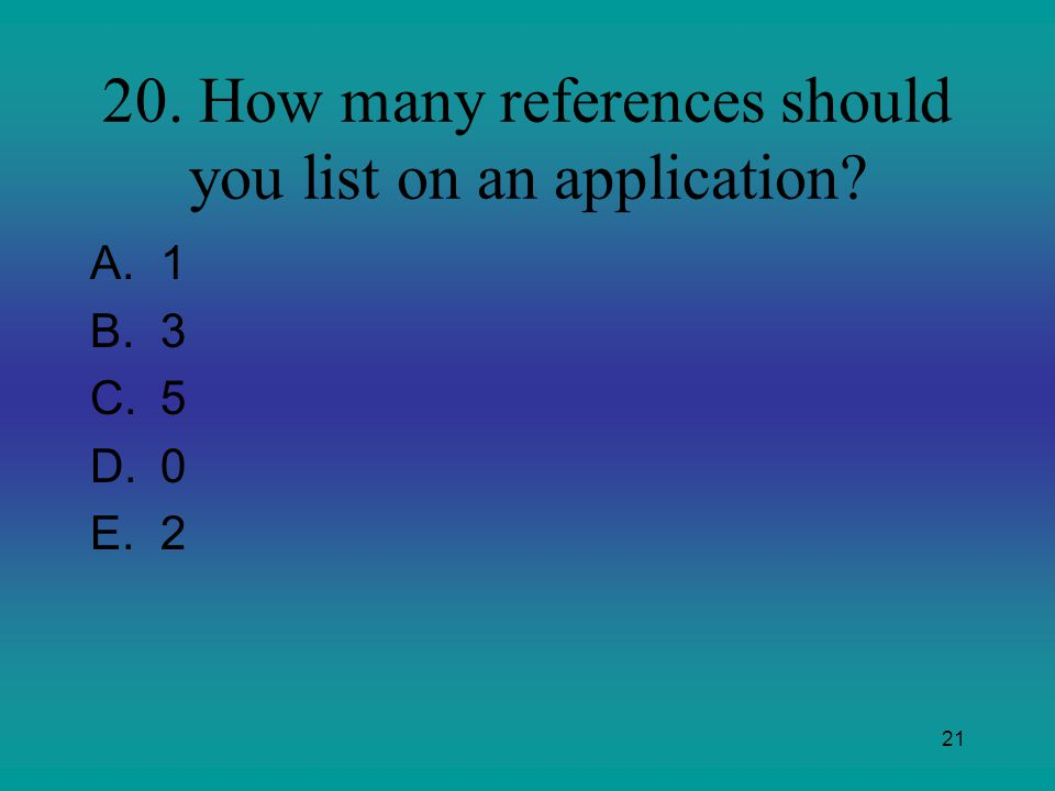 20. How many references should you list on an application