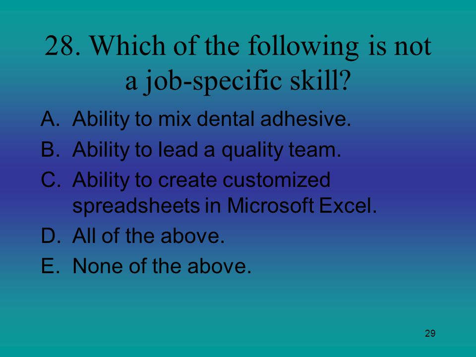28. Which of the following is not a job-specific skill
