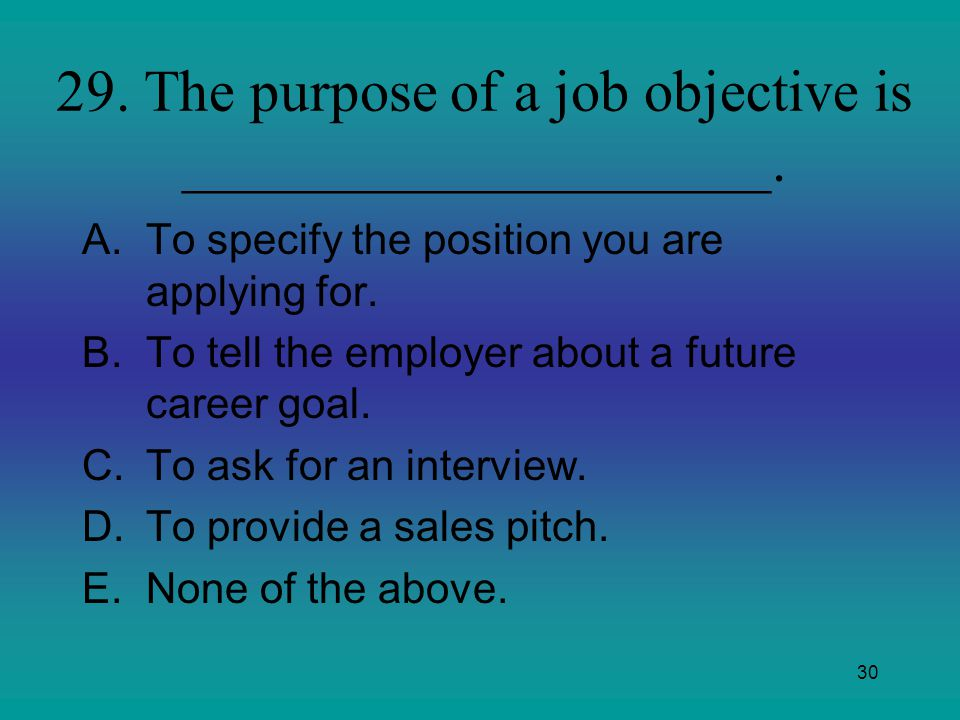 29. The purpose of a job objective is ____________________.