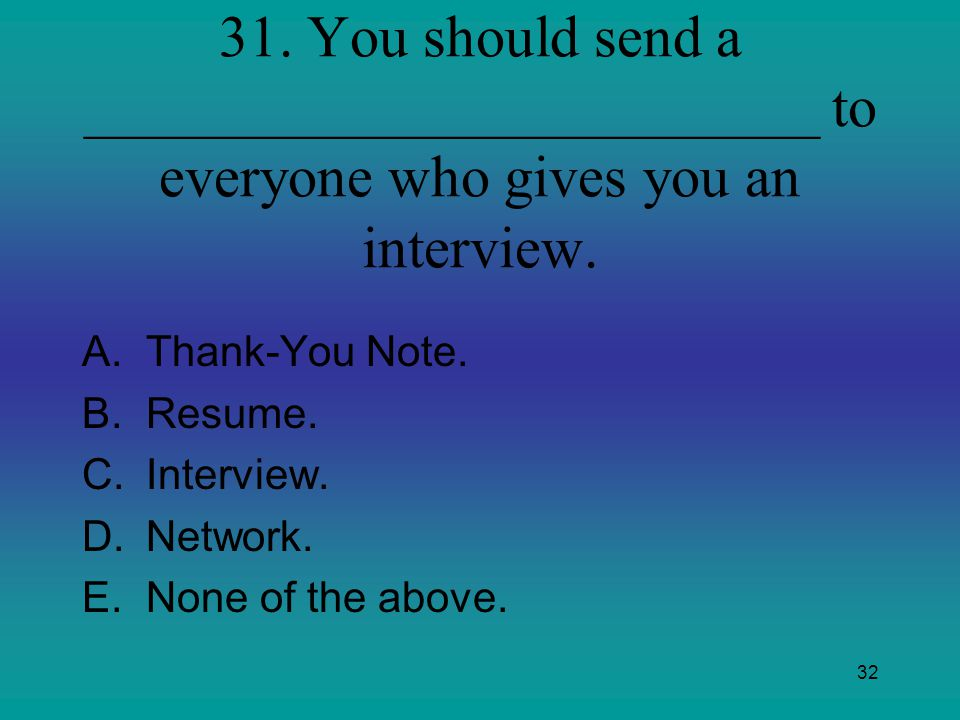 31. You should send a _________________________ to everyone who gives you an interview.
