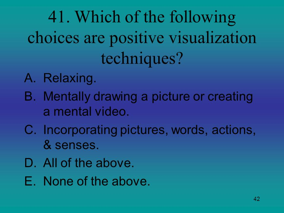 41. Which of the following choices are positive visualization techniques