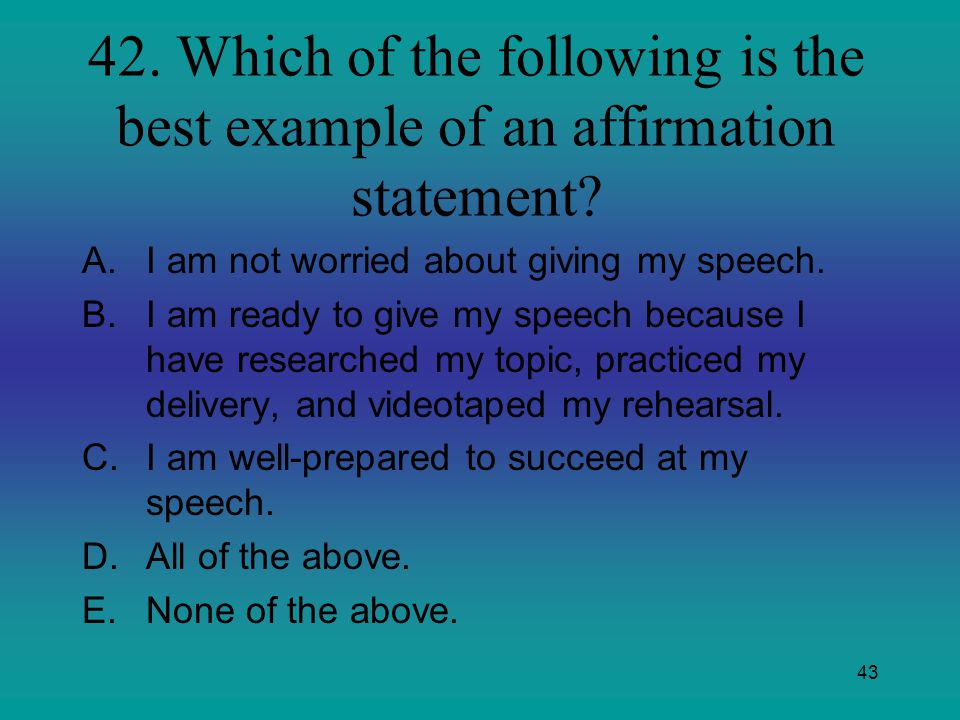 42. Which of the following is the best example of an affirmation statement