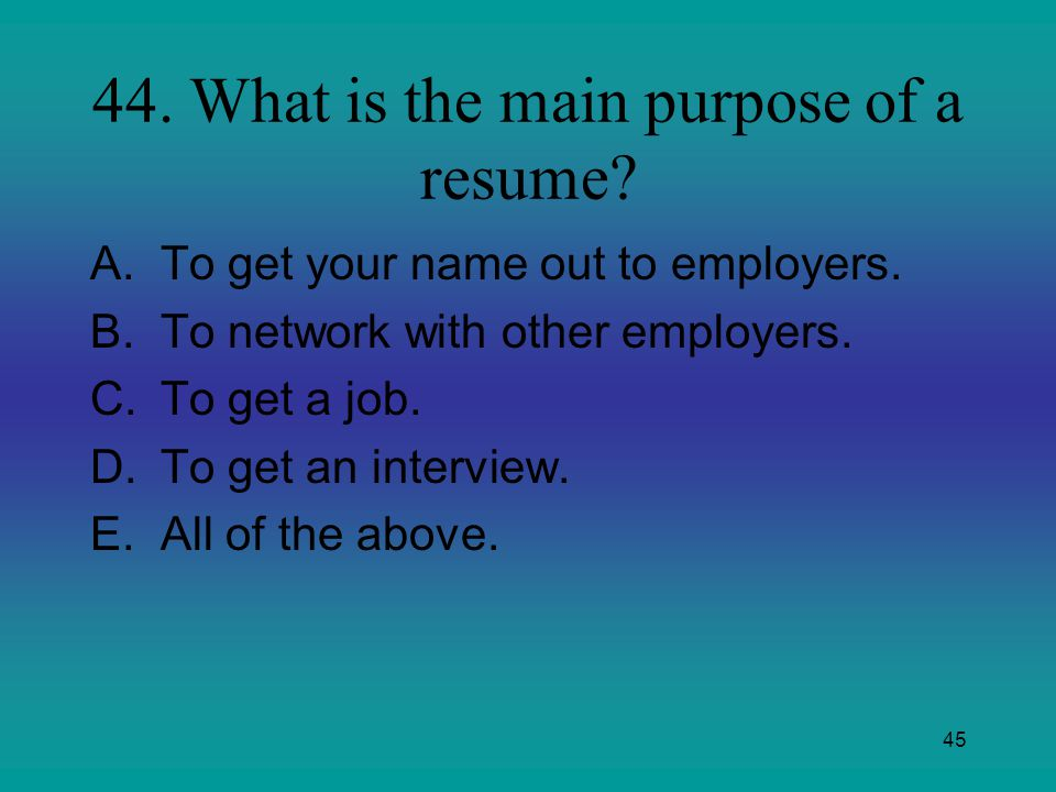 44. What is the main purpose of a resume