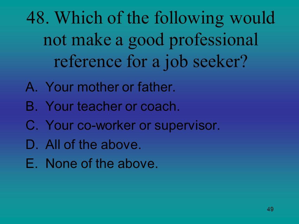 48. Which of the following would not make a good professional reference for a job seeker
