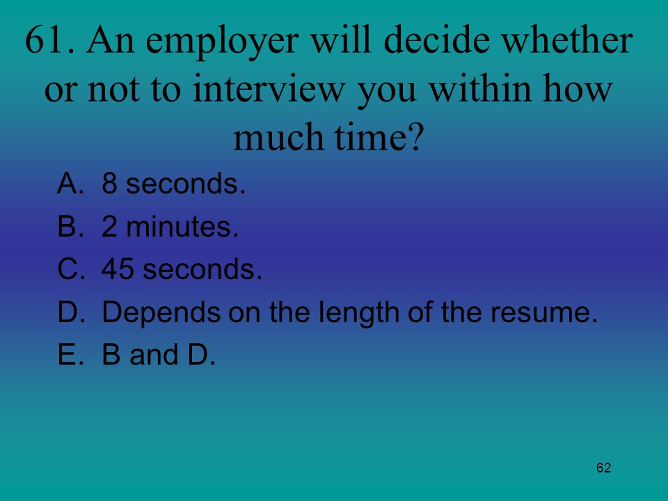 61. An employer will decide whether or not to interview you within how much time