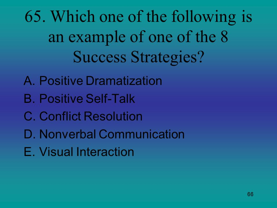 65. Which one of the following is an example of one of the 8 Success Strategies