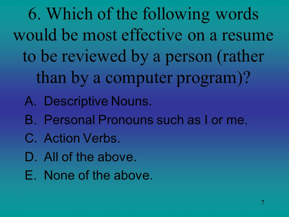 6. Which of the following words would be most effective on a resume to be reviewed by a person (rather than by a computer program)