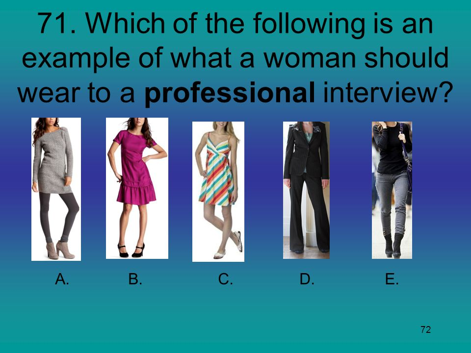 71. Which of the following is an example of what a woman should wear to a professional interview