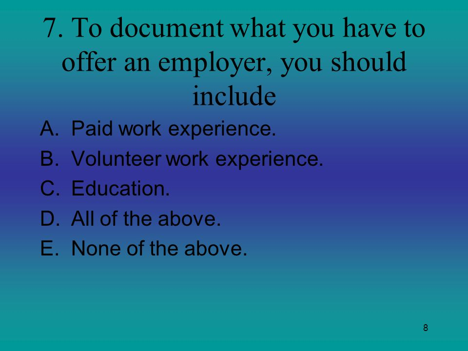7. To document what you have to offer an employer, you should include