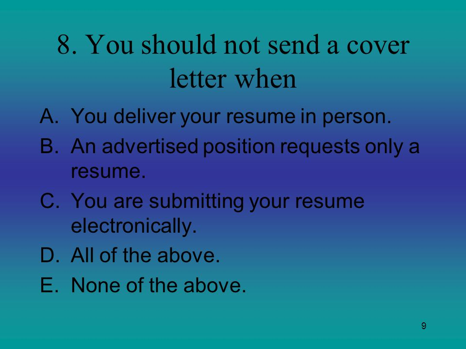 8. You should not send a cover letter when