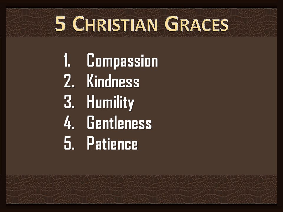 5 Christian Graces Compassion Kindness Humility Gentleness Patience
