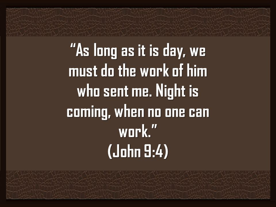 As long as it is day, we must do the work of him who sent me