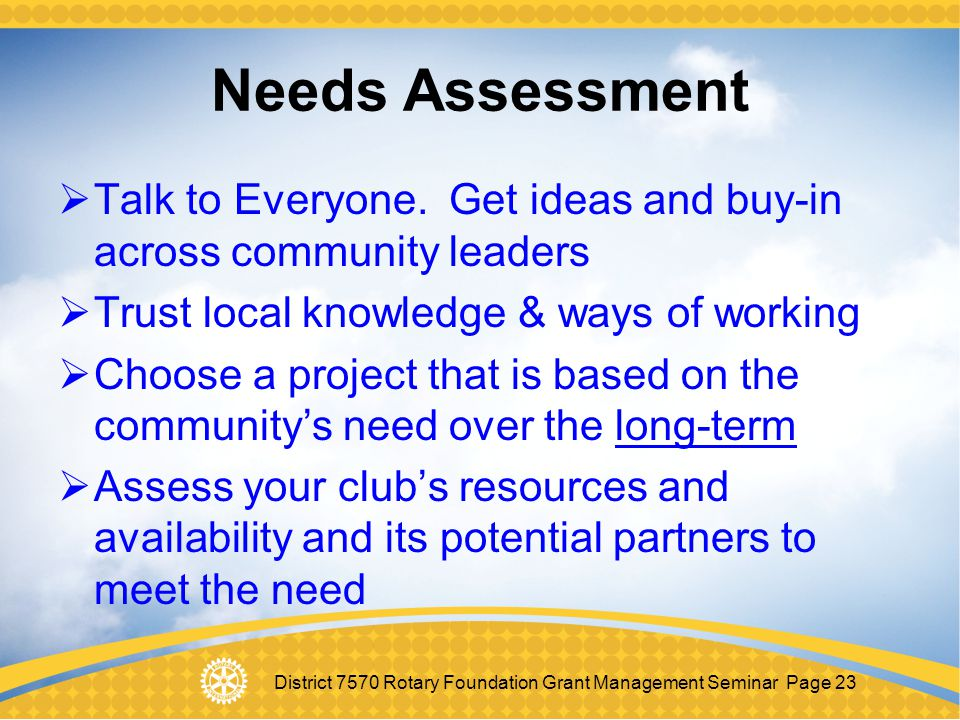 Needs Assessment Talk to Everyone. Get ideas and buy-in across community leaders. Trust local knowledge & ways of working.