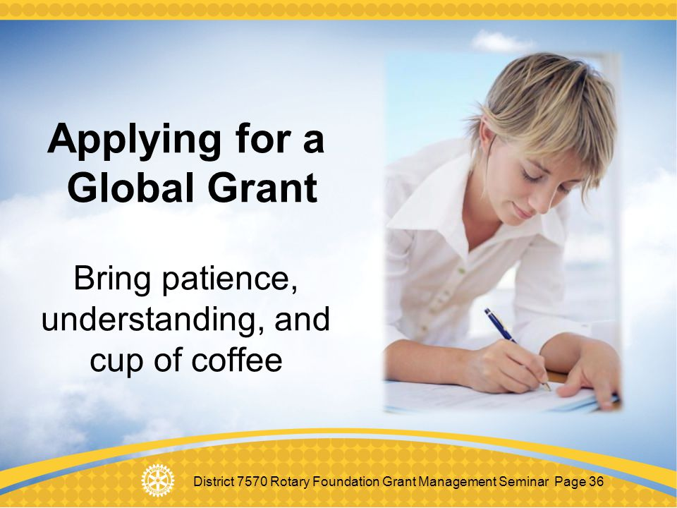 Applying for a Global Grant Bring patience, understanding, and cup of coffee