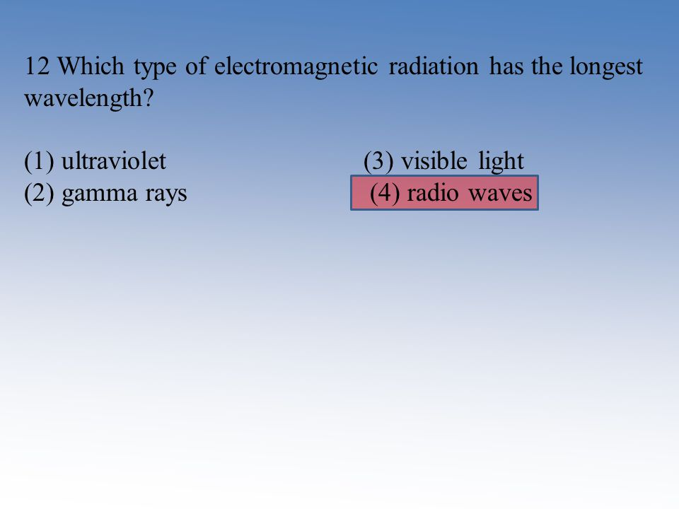 12 Which type of electromagnetic radiation has the longest wavelength