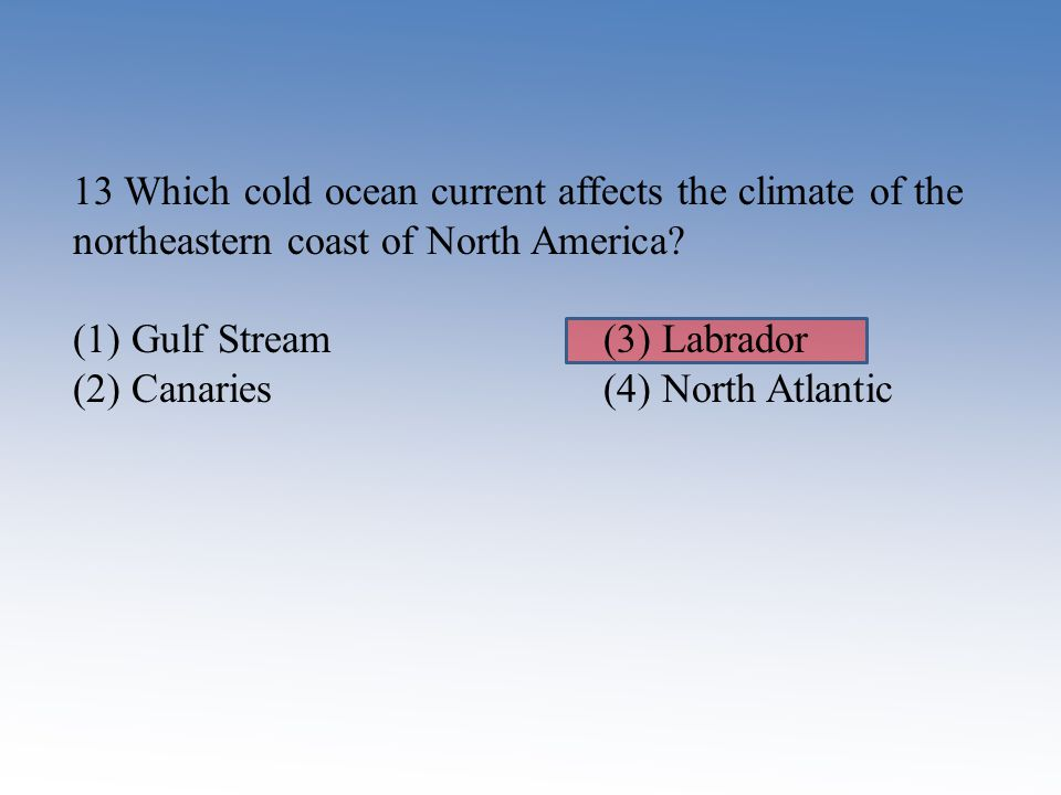 13 Which cold ocean current affects the climate of the northeastern coast of North America