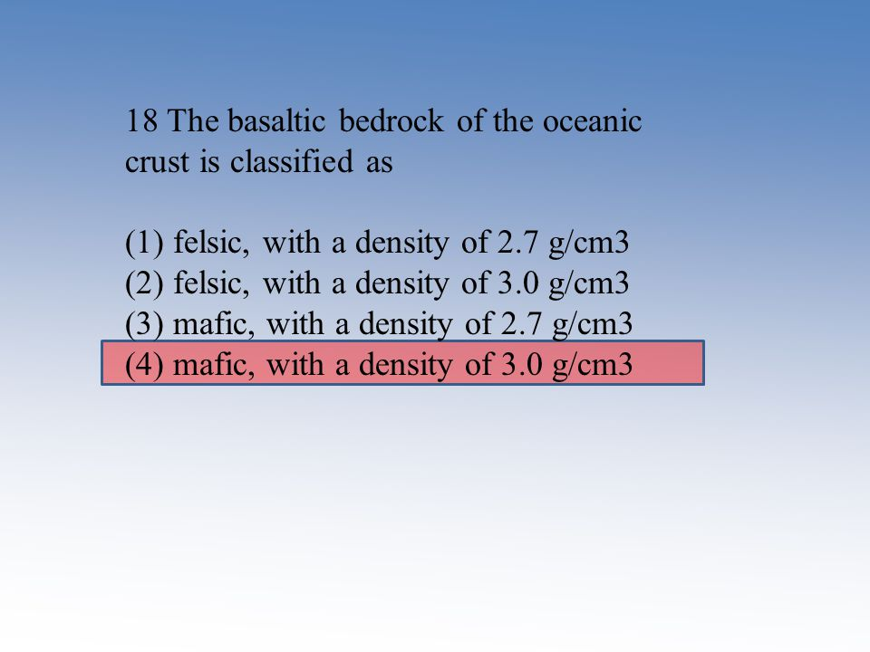 18 The basaltic bedrock of the oceanic crust is classified as