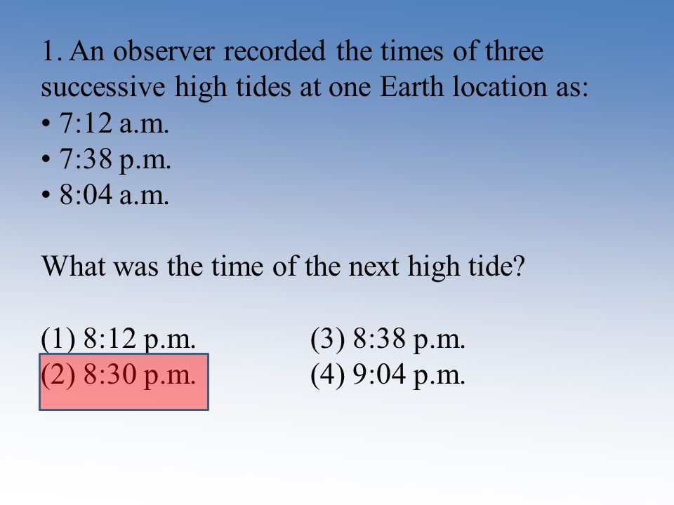 1. An observer recorded the times of three successive high tides at one Earth location as: