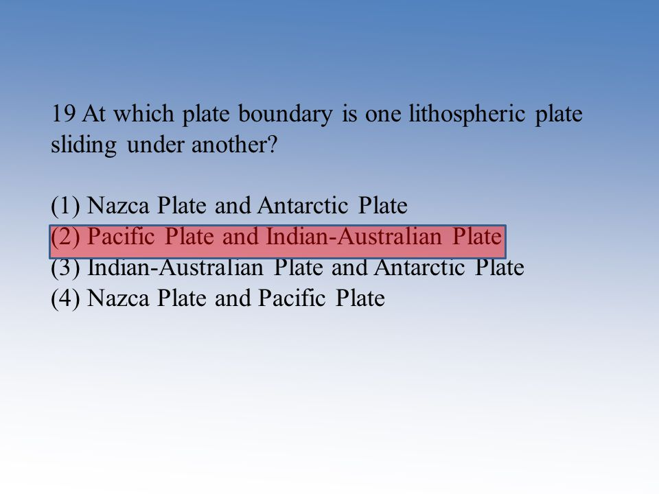 19 At which plate boundary is one lithospheric plate