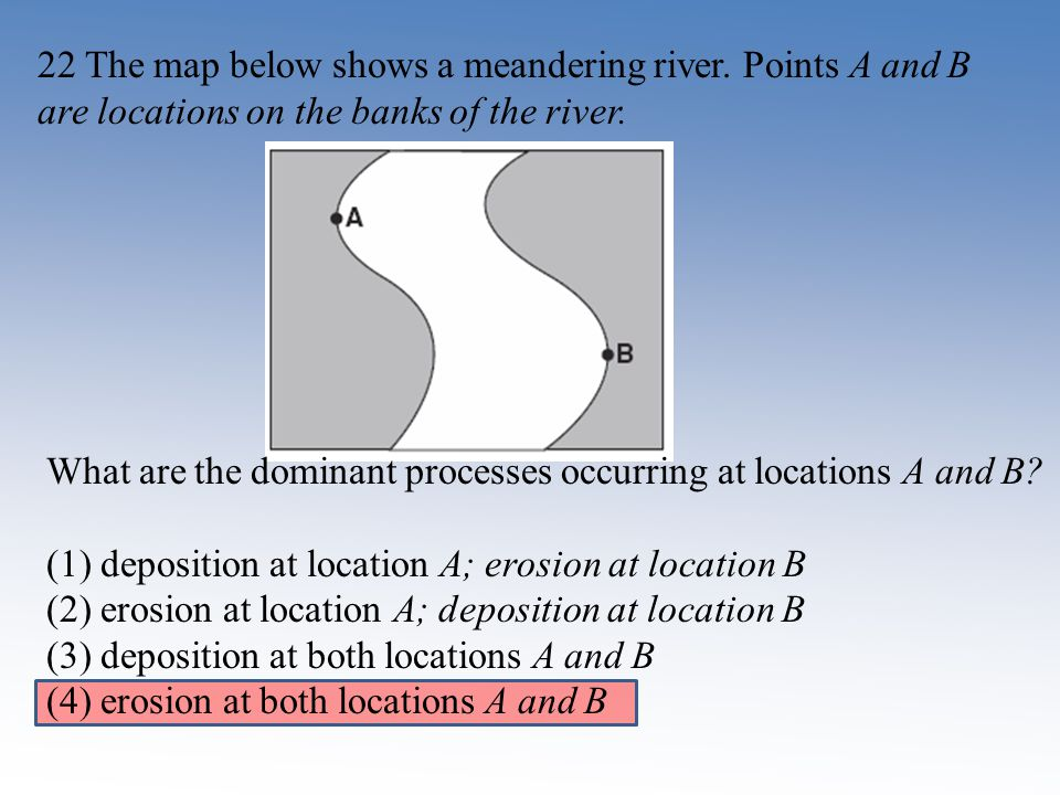 22 The map below shows a meandering river