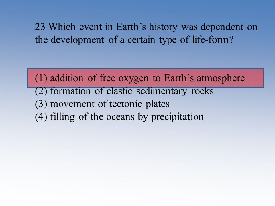 23 Which event in Earth's history was dependent on the development of a certain type of life-form