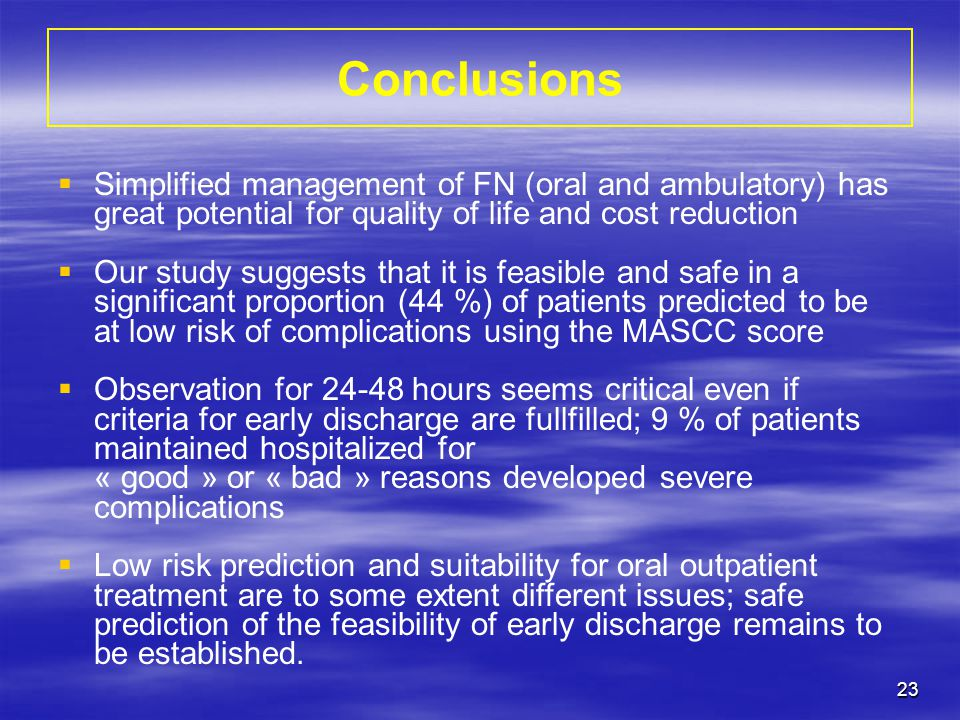 Conclusions Simplified management of FN (oral and ambulatory) has great potential for quality of life and cost reduction.