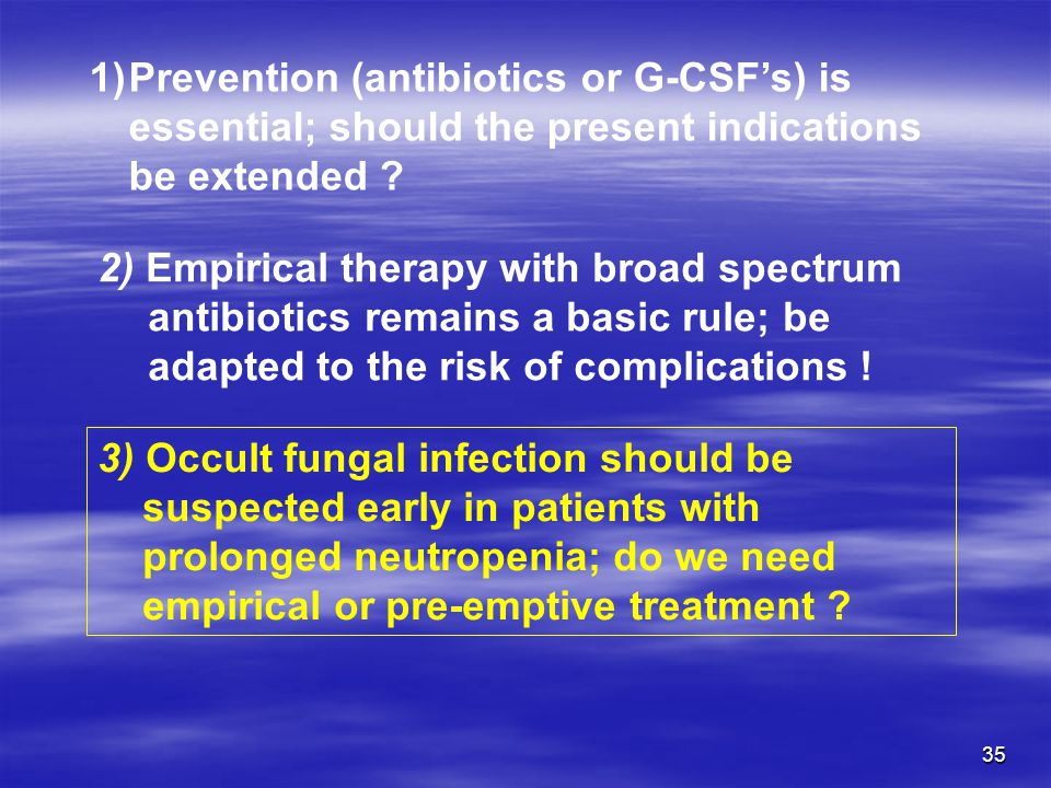 Prevention (antibiotics or G-CSF's) is essential; should the present indications be extended